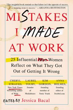 MISTAKES I MADE AT WORK by Jessica Bacal -- High-achieving women share their worst mistakes at work—and how learning from them paved the way to success.