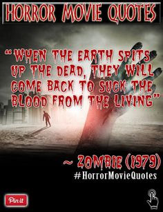 "Horror movie quote from the film zombie(1979), directed by Lucio Fulci.  ""When the Earth spits up the dead, they will come back to suck the blood from the living"" ~ zombie(1979)  Come follow us on twitter where we tweet daily quotes from horror movies and famous horror directors => https://twitter.com/FXContactLenses"