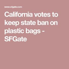 California votes to keep state ban on plastic bags - SFGate