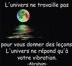 PARTAGE OF MARIE EVE ÉNERGIE QUANTUM ..........ON FACEBOOK........UNIVERSE DOES NOT WORK FOR US GIVE LESSONS, THE UNIVERSE IS RESPONDING ONLY YOUR VIBRATION.........