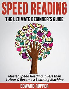 Speed Reading: The Ultimate Beginner's Guide - Master Speed Reading in less than…