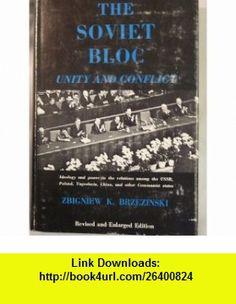 The Soviet Bloc Unity and Conflict, Revised and Enlarged Edition (Center for International Affairs) (9780674825451) Zbigniew K. Brzezinski , ISBN-10: 0674825454  , ISBN-13: 978-0674825451 ,  , tutorials , pdf , ebook , torrent , downloads , rapidshare , filesonic , hotfile , megaupload , fileserve