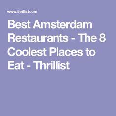 Best Amsterdam Restaurants - The 8 Coolest Places to Eat - Thrillist