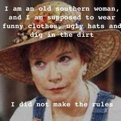 """I'm not crazy, I've just been in a very bad mood for 40 years!"" ~ Ouiser (Wezer) from Steel Magnolias. One of the best movies! Look At You, Just For You, Southern Girls, Southern Belle, Southern Charm, Southern Pride, Chant, Down South, Bad Mood"