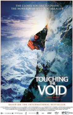 Touching the Void (Kevin MacDonald). A good re-enactment of the amazing Peruvian survival story described brilliantly by Joe Simpson in his book.  This is the best documentary I've ever watched.  Spoiler--the amazing part to me is at the end of it all he attributes his miraculous survival to himself.