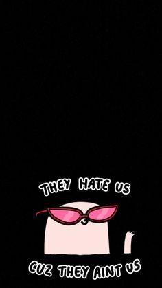 They hate us cuz they aint us