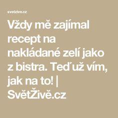 Vždy mě zajímal recept na nakládané zelí jako z bistra. Teď už vím, jak na to! | SvětŽivě.cz