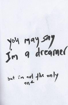 You may say I'm a dreamer....