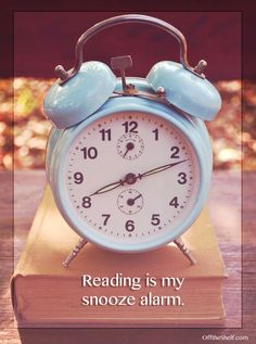 Reading is my snooze alarm.