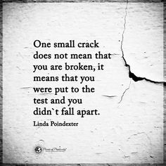 One small crack doesn't mean that you are broken. It means you were put to the test and you didn't fall apart. Quotes To Live By, Me Quotes, Motivational Quotes, Inspirational Quotes, 2017 Quotes, Affirmations, Life Hurts, Go For It, Broken Quotes