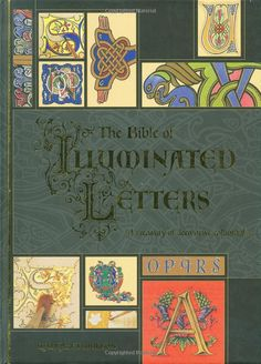 The Bible of Illuminated Letters: A Treasury of Decorative Calligraphy (Quarto Book): Margaret Morgan, Rosemary Buczek: 9780764158209: http://www.amazon.com/The-Bible-Illuminated-Letters-Calligraphy/dp/0764158201Amazon.com: Books