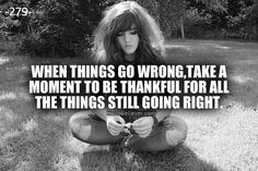 When things go wrong, take a moment to be thankful for all the things still going right.