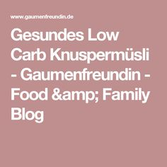 Gesundes Low Carb Knuspermüsli - Gaumenfreundin - Food & Family Blog
