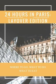 What do you do when you only 24 hours in Paris on a layover? We came up with the…