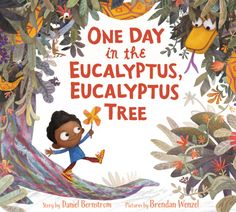 One Day in the Eucalyptus, Eucalyptus Tree by Daniel Bernstrom, illustrated by Brendan Wenzel. A wonderfully repetively fun book with magnificent illustrations that will have you singing along!
