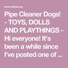 Pipe Cleaner Dogs! - TOYS, DOLLS AND PLAYTHINGS - Hi everyone! It's been a while since I've posted one of my pipe cleaner creations! Hope you like this one!My buddy Jarrod sent to me a pictu