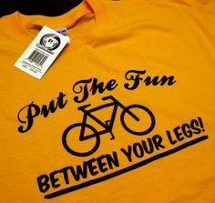 Put The Fun Between Your Legs Funny Biking Sexy Bike Humor T-Shirt Your Choice of S,M,L,XL,2XL,3XL. $16.99, via Etsy.