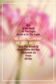 "1 John‬ ""But if we walk in the light, as he is in the light, we have fellowship one with another, and the blood of Jesus Christ his Son cleanseth us from all sin. Bible Verses Quotes, Bible Scriptures, Bible Art, Adonai Elohim, Walk In The Light, Spiritual Encouragement, King James Bible, Women Of Faith, Heavenly Father"
