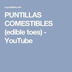 PUNTILLAS COMESTIBLES (edible toes) - YouTube