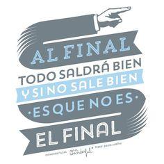 Al final, todo saldrá bien, y si no sale bien es que no es el final. #words #frases #todosaldrábien