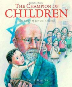 The Champion of Children by T. Bogacki In a well-known doctor and writer named Janusz Korczak designed an extraordinary orphanage for Jewish children in Warsaw, Poland. Holocaust Books, Number The Stars, Conscious Parenting, Reading Games, Ga In, Mystery Of History, Fiction And Nonfiction, Education Center, Champs