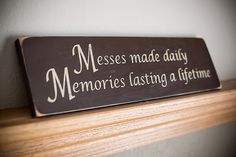 Hey, I found this really awesome Etsy listing at https://www.etsy.com/listing/182186170/messes-made-daily-wooden-sign