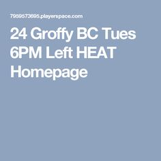 24 Groffy BC Tues 6PM Left HEAT Homepage