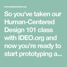 So you've taken our Human-Centered Design 101 class with IDEO.org and now you're ready to start prototyping and designing your idea. Join 1000s of social entrepreneurs from around the world in this FREE 5-week course. Ready To Start, Human Centered Design, Then And Now, Tool Design, Entrepreneur, Join, Free, Tools, Instruments