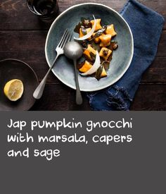 Jap pumpkin gnocchi with marsala, capers and sage | I'm very partial to well-made gnocchi, and this one is a great example as it's still light and fluffy, but the pumpkin gives it a savoury, earthy flavour. The main trick when making gnocchi is to work swiftly, gently, and be prepared to judge the right amount of flour.