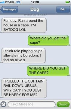 if my dog could text, I could see this conversation happening