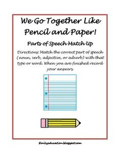 FREE!!! This contains one match up game. It is dealing with 4 parts of speech; adverbs, verbs, adjectives, and nouns. They match the correct part of speech with the word. So a pencil goes with a paper.This also contains a recording sheet for answers, and sentences.