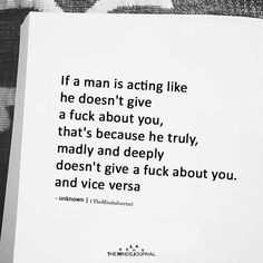 If a man is acting like he doesn't give a fuck about you,that's because he truly, madly and deeply doesn't give a fuck about you. Good Man Quotes, True Quotes, Words Quotes, Quotes Quotes, Qoutes, Sayings, Making An Effort Quotes, Relationship Advice Quotes, Relationships
