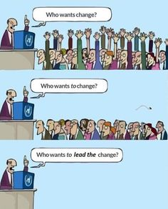 Who wants change? Who wants to change? Who wants to lead change? It Management, Business Management, Change Management Quotes, Leadership Development, Personal Development, Amélioration Continue, Business Cartoons, Lean Six Sigma, Educational Leadership