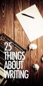 25 Things About Writing. Great list, freeing, motivating. TT