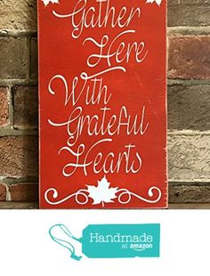 Gather here with grateful hearts-Thanksgiving sign from Kim Van Horn Custom Crafts http://www.amazon.com/dp/B017WS2R12/ref=hnd_sw_r_pi_dp_ZIGrwb08Y0D23 #handmadeatamazon