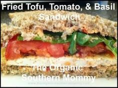 Fried Tofu, Tomato, & Basil Sandwich.  This sandwich is a definite winner for the entire family.