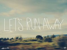 Let's Run Away Art Print by Leah Flores - great blur and handwritten typography Run Away With Me, Lets Run Away, Inspirational Football Quotes, Inspiring Quotes, Tumblr, Gap Year, Painting Edges, Running Away, Stretched Canvas Prints