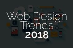 Keep an eye out for these 2018 Web Design trends for 2018