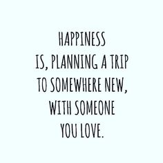 Happiness is planning a trip. quotes quotes about love quotes for teens quotes god quotes motivation Vacation Quotes, Best Travel Quotes, Travel With Love Quotes, Travel Buddy Quotes, Quotes About Travel, Road Trip Quotes, Motivacional Quotes, Bliss Quotes, Best Inspirational Quotes