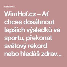 WimHof.cz – Ať chces dosáhnout lepších výsledků ve sportu, překonat světový rekord nebo hledáš zdraví a štěstí. Můžeš přestat hledat. Tak DÝCHEJ! Je to zadarmo!