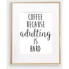 Funny Coffee Because Adulting Is Hard Wall Art Print Novelty Printable... ($4) ❤ liked on Polyvore featuring home, home decor, wall art, home & living, home décor, light yellow, wall décor, wall hangings, wall paper home decor and wall hanging