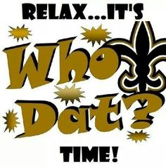 RELAX....IT'S WHO DAT TIME!!!