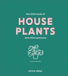 Little Book of House Plants and Other Greenery, The