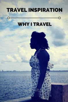 Why I Choose to Travel the World - The Things that Inspired Danielle Des to travel the world.  via /thethoughtcard/