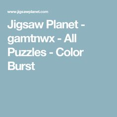 Jigsaw Planet - gamtnwx - All Puzzles - Color Burst