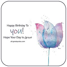 Free Birthday Cards Happy Birthday Hope Your Day Is Great Birthday Card With Pink Purple and Blue Flower Tulip. Free Happy Birthday Cards, Happy Birthday Greeting Card, Facebook Birthday Wishes, Partner Quotes, Sister Quotes, Niece And Nephew, For Facebook, Special Day, Celebrations