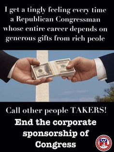 *People.. End the corporate sponsorship of Congress!.