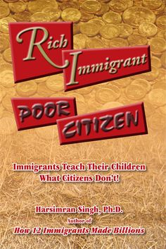 Rich Immigrant, Poor Citizen: Immigrants Teach Their Children What Citizens Don't!