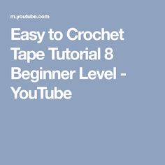 Easy to Crochet Tape Tutorial 8 Beginner Level - YouTube