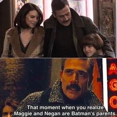 One cool thing about the movie is that Lauren Cohan (Maggie) and Jeffrey Dean Morgan (Negan) from The Walking Dead play Batman's parents. They don't have much screen time but still it's cool. Walking Dead Funny, Fear The Walking Dead, Maggie Walking Dead, Walking Dead Quotes, Walking Dead Zombies, Z Nation, The Walk Dead, Twd Memes, John Winchester